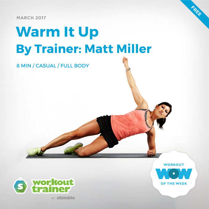 Workout Trainer by Skimble: Free Workout of the Week: Warm It Up (By Trainer Matt Miller)