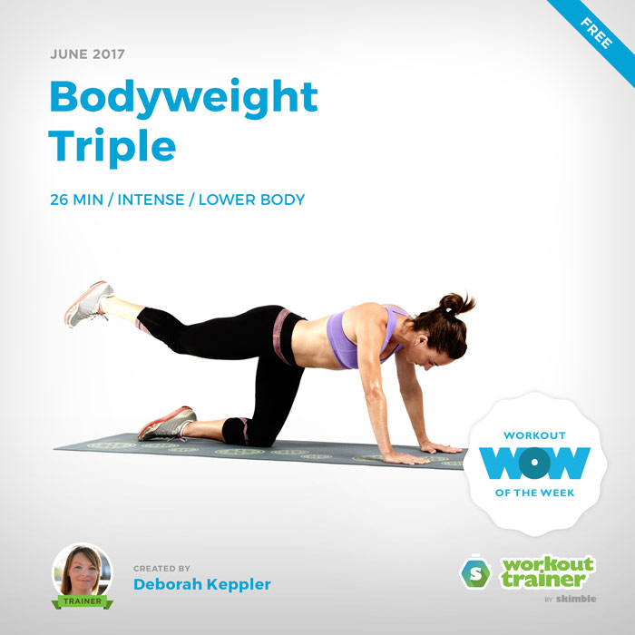 Workout Trainer by Skimble: Free Workout of the Week: Bodyweight Triple by Deborah Keppler